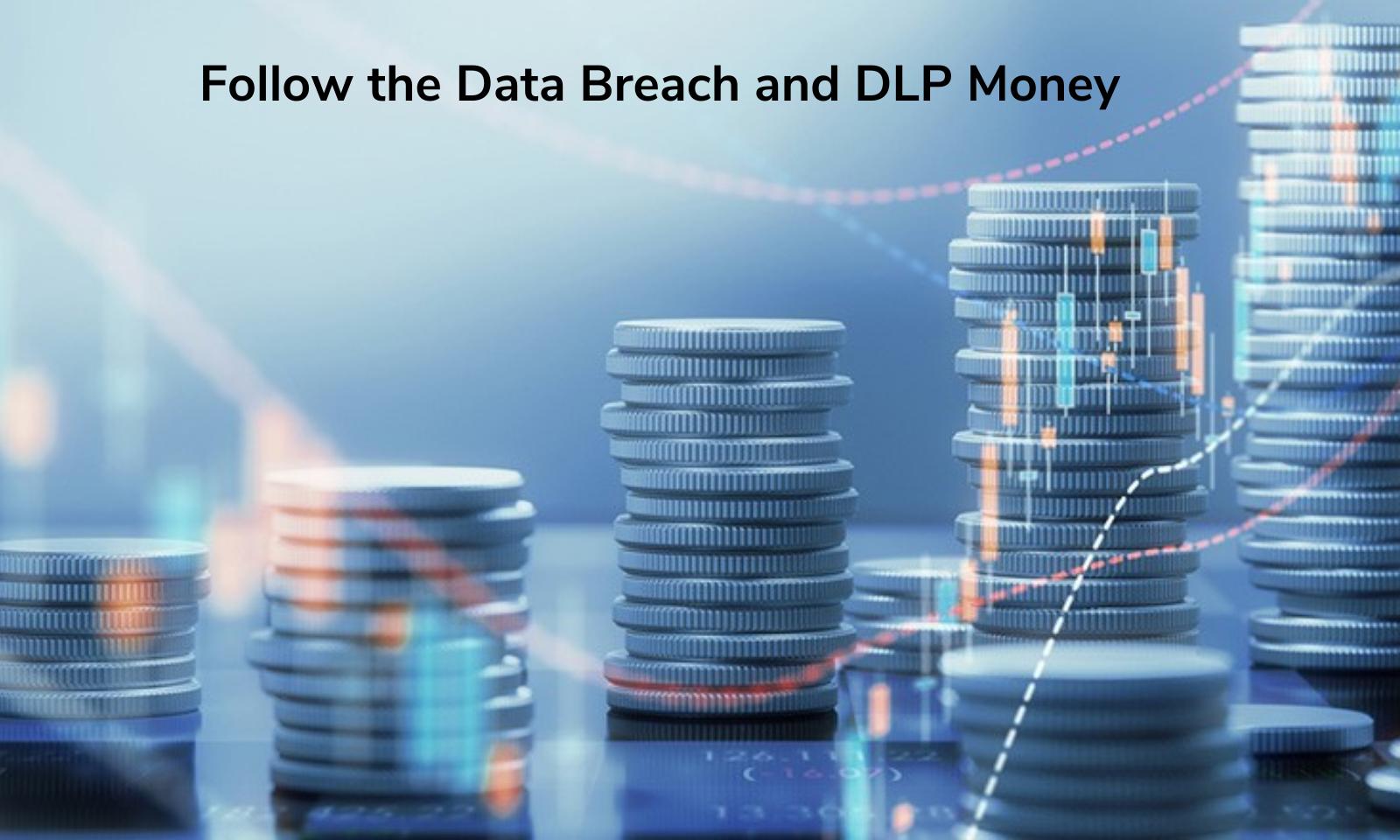 Follow the Data Breach and DLP Money
