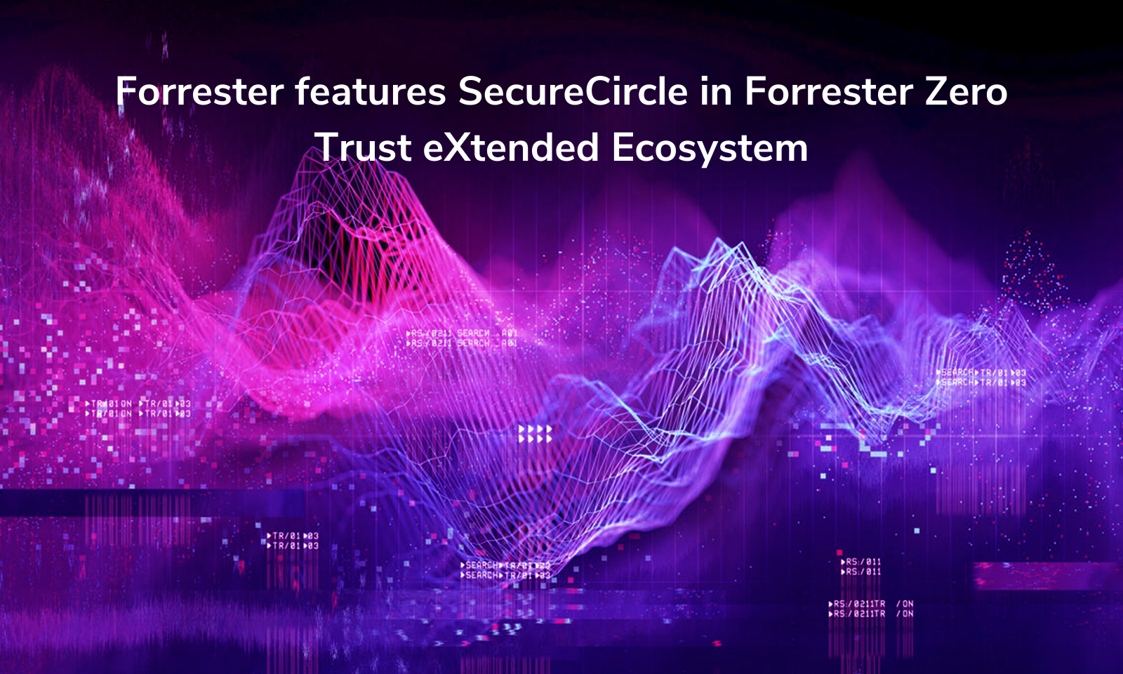 Forrester features SecureCircle in Forrester Zero Trust eXtended Ecosystem