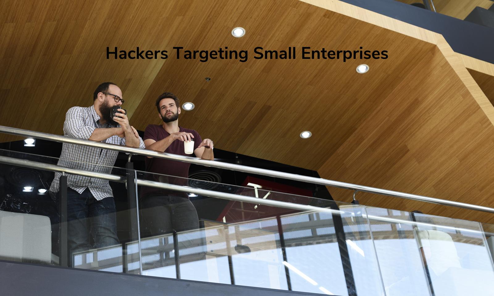 Hackers Targeting Small Enterprises