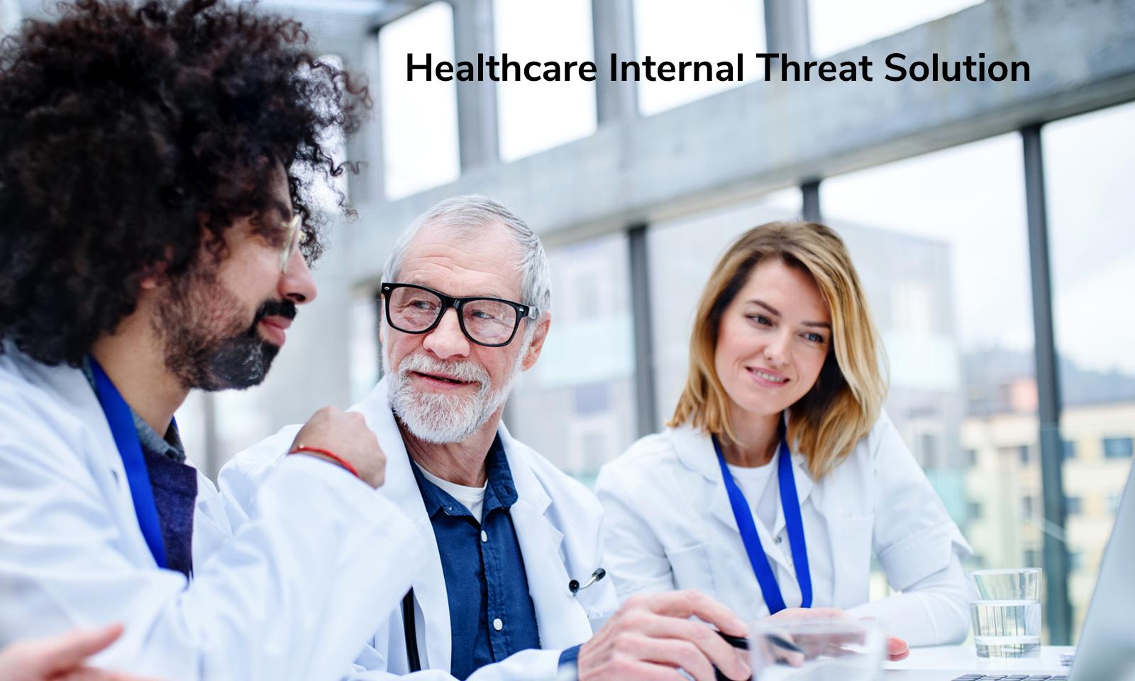 Healthcare Internal Threat Solution