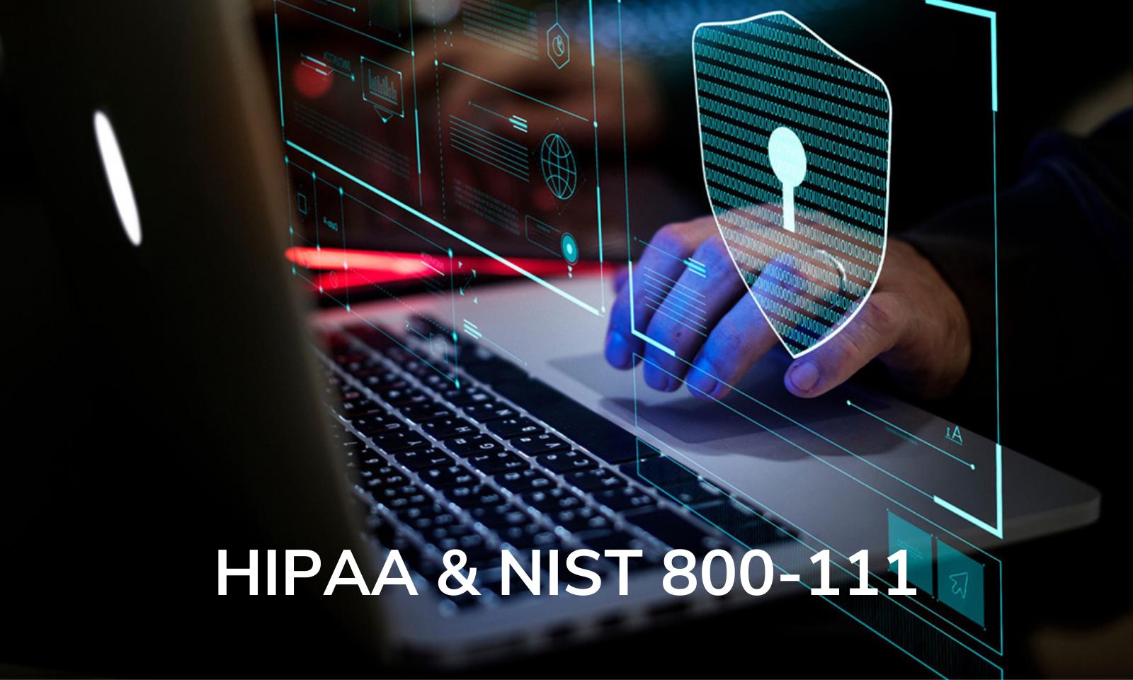 HIPAA & NIST 800-111