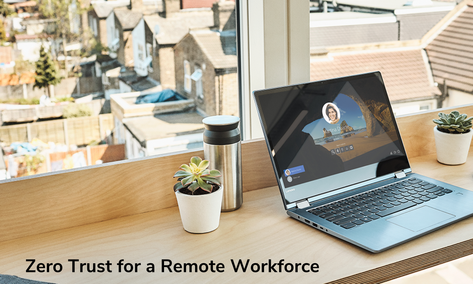 Zero Trust for a Remote Workforce