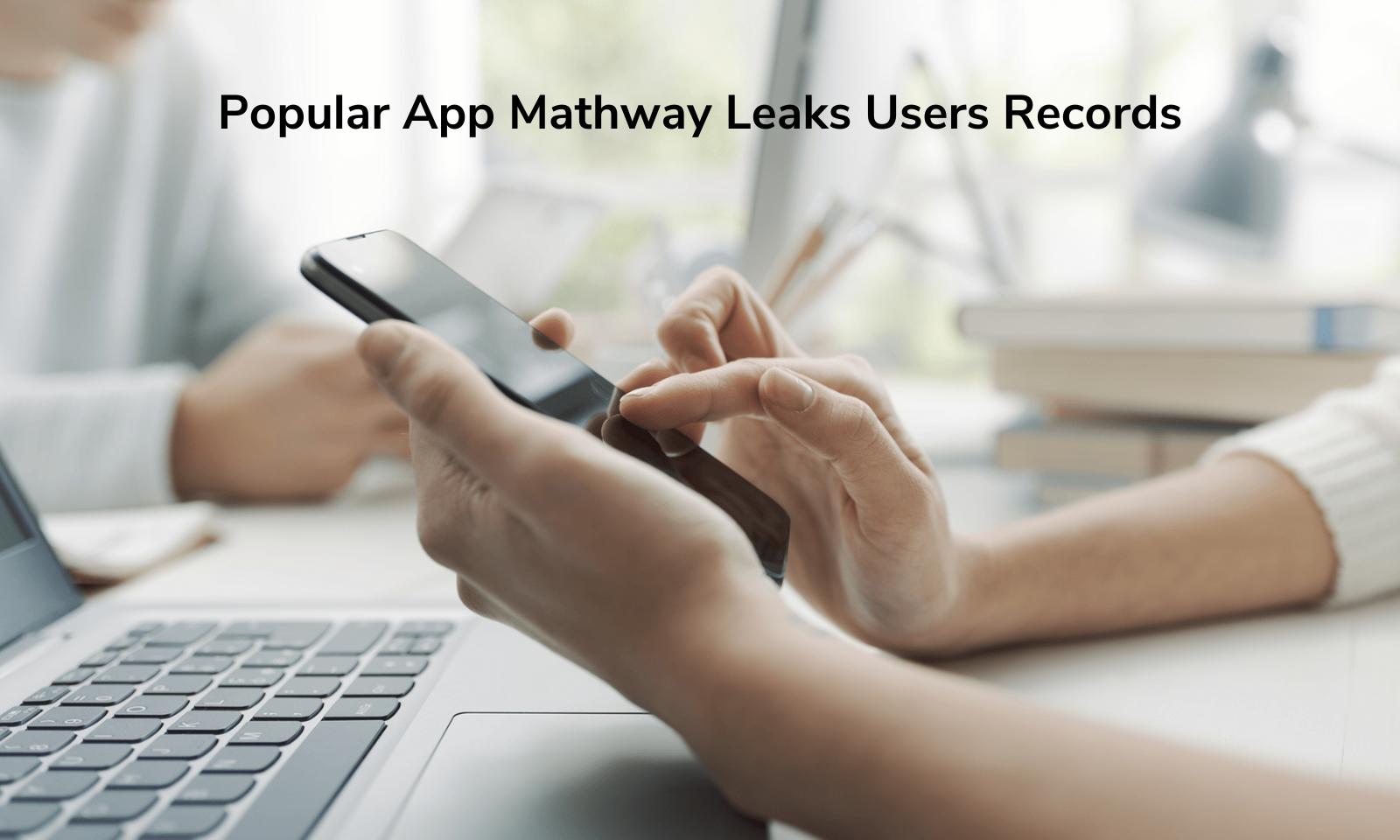 Popular App Mathway Leaks Users Records