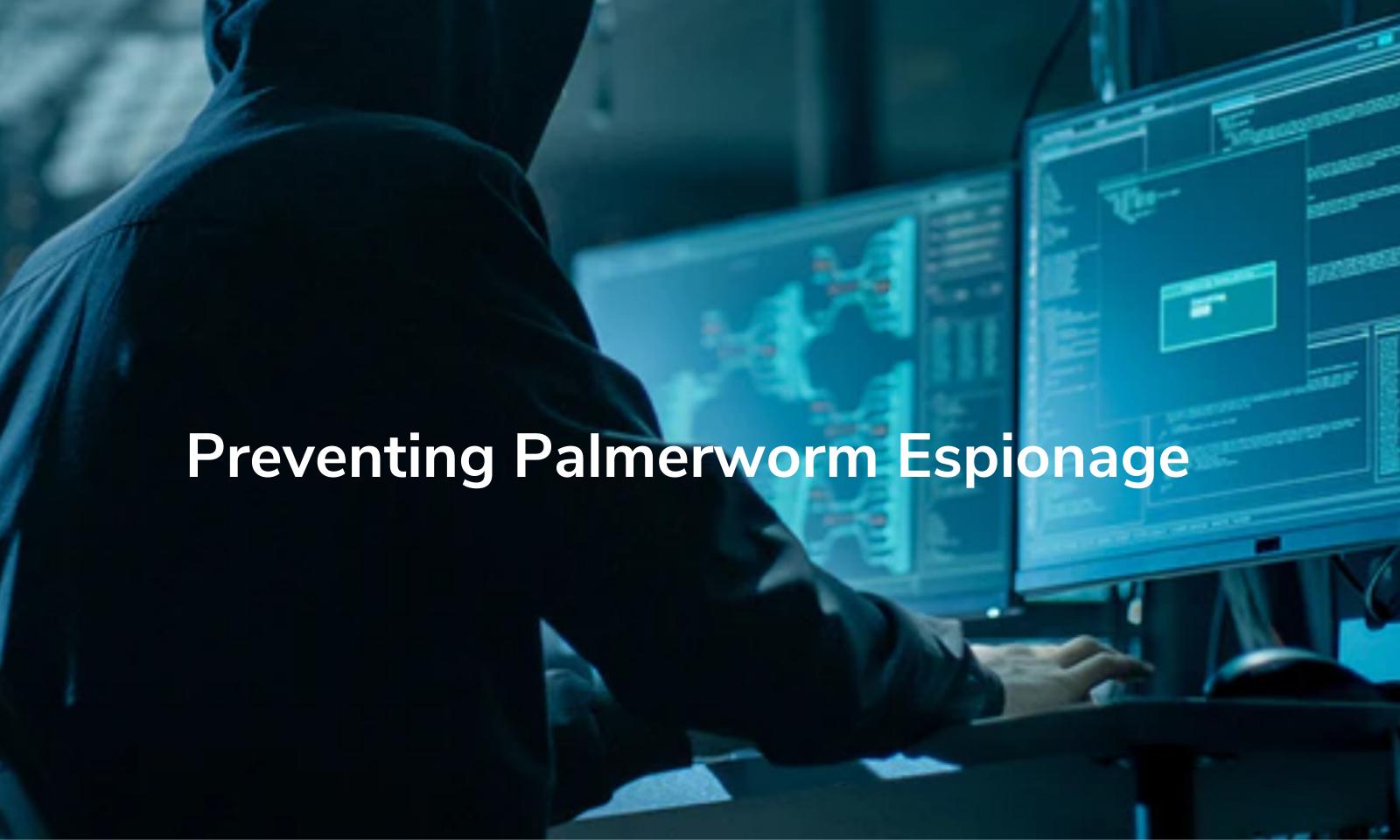 Preventing Palmerworm Espionage