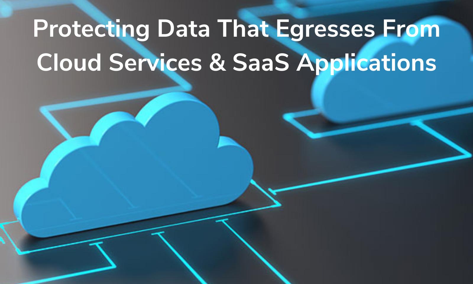 Proteção de dados que saem de serviços em nuvem e aplicativos SaaS