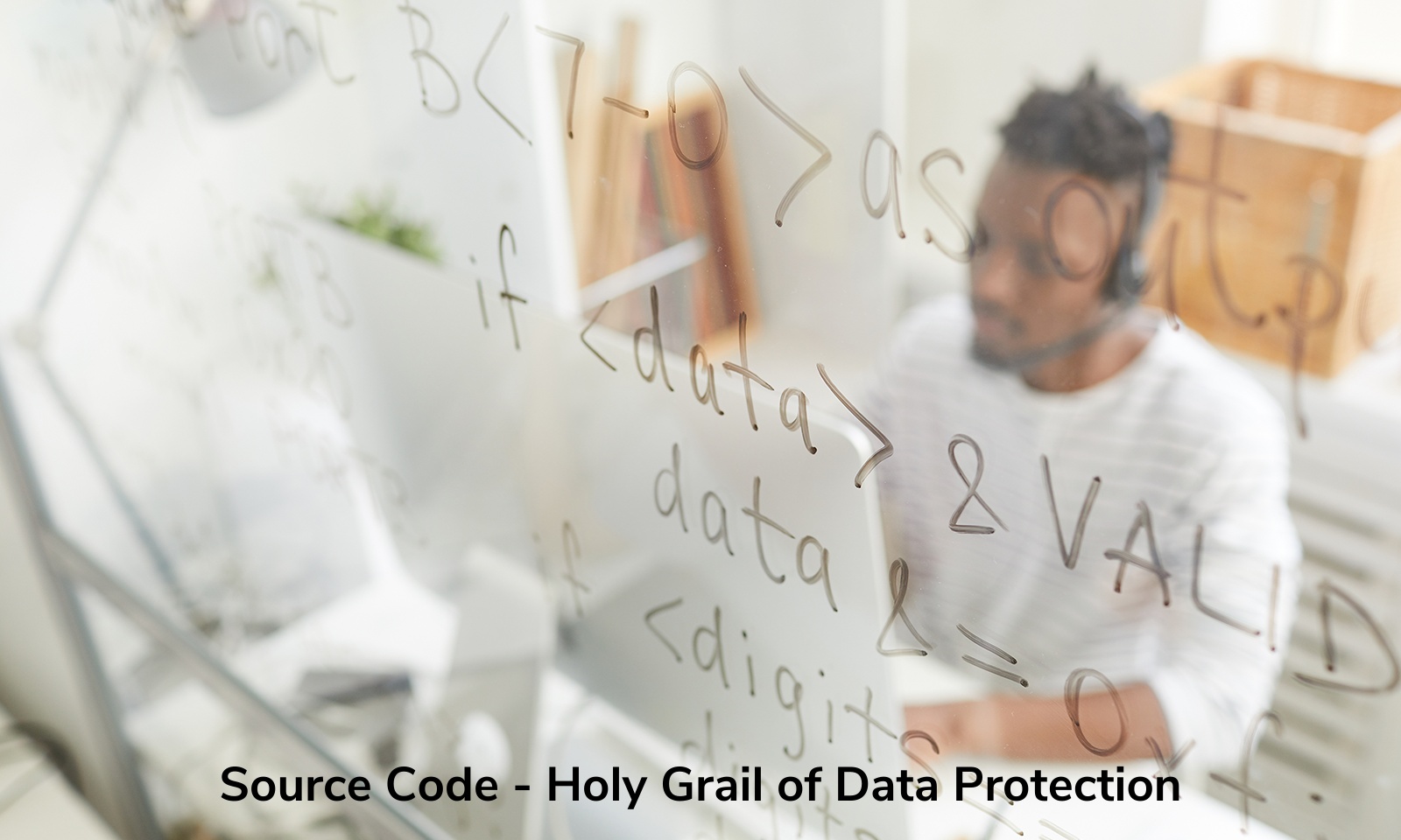 Source Code - Holy Grail of Data Protection