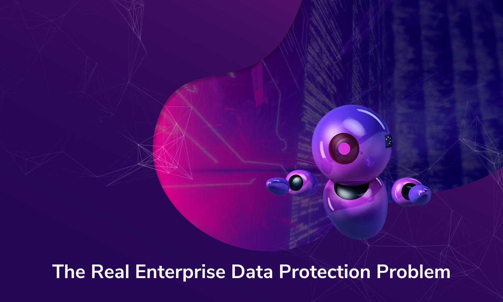 O verdadeiro problema de proteção de dados corporativos