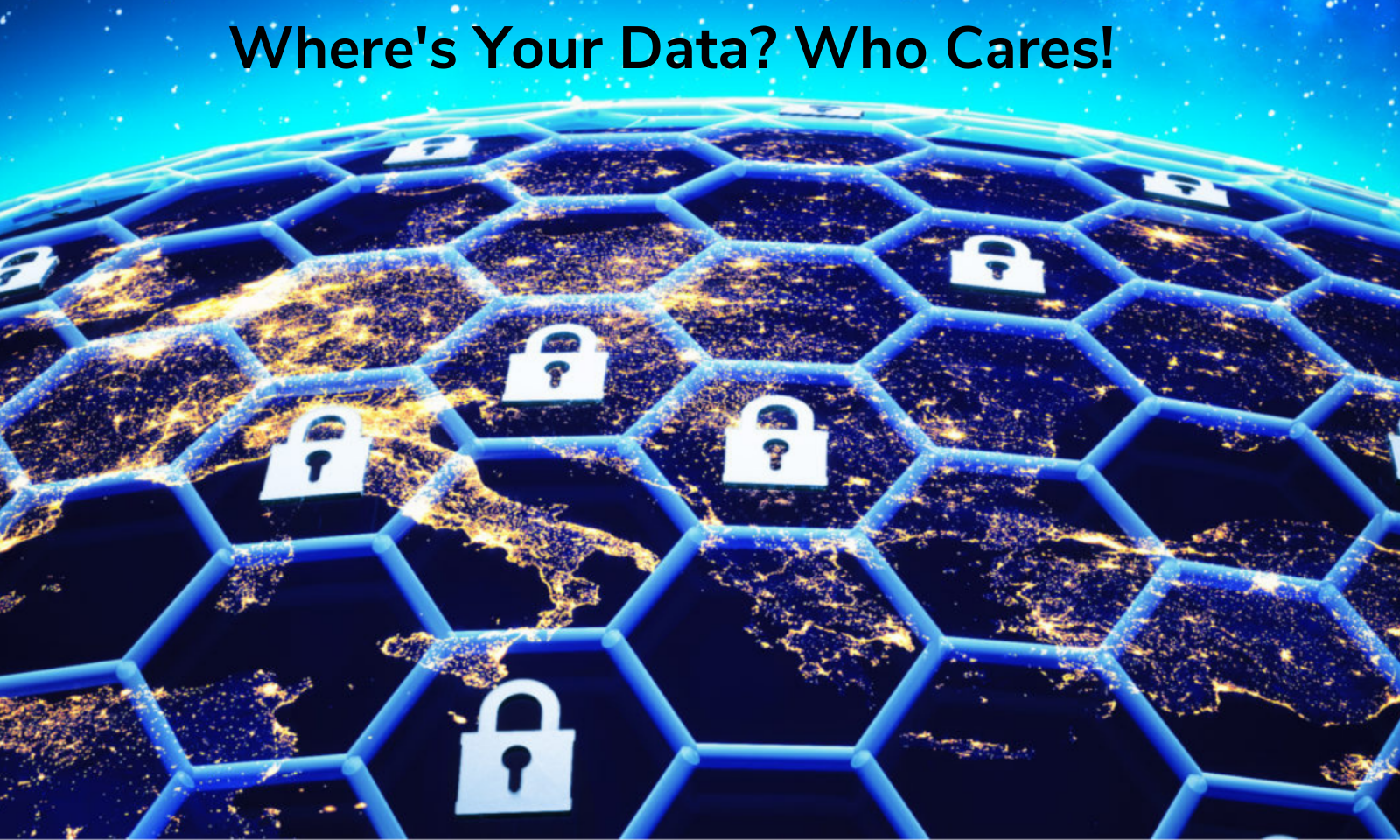 Where's Your Data? Who Cares!