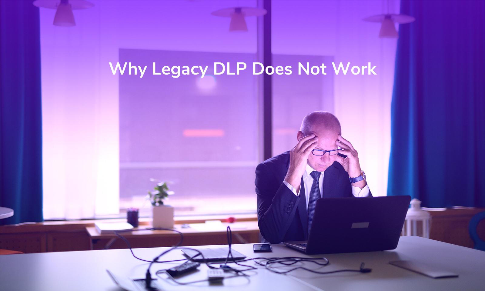 Por que o DLP legado não funciona
