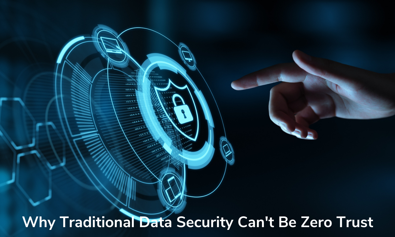 Why Traditional Data Security Can't Be Zero Trust