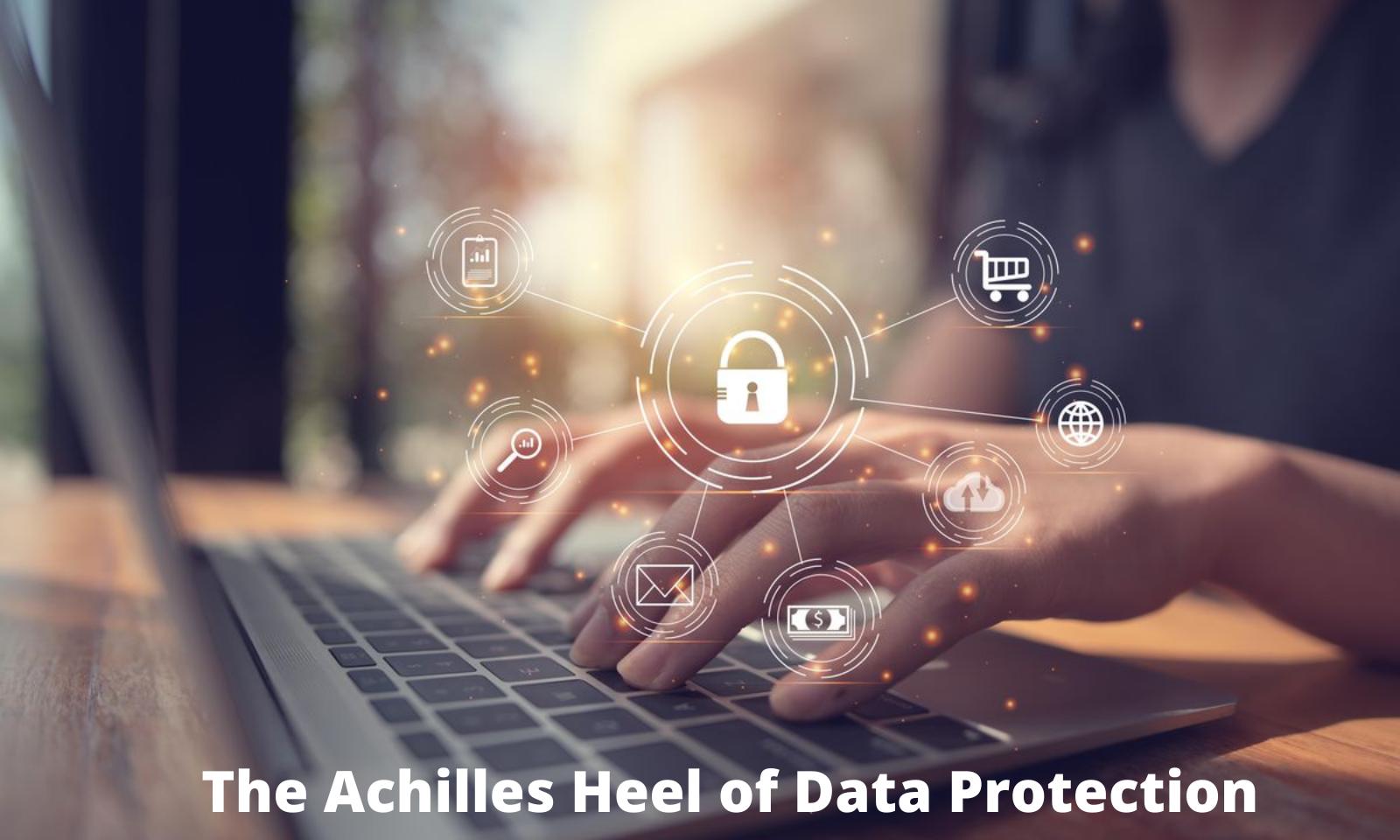 O calcanhar de Aquiles da proteção de dados