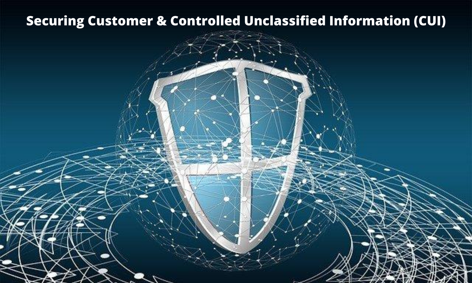 Securing Customer & Controlled Unclassified Information (CUI)