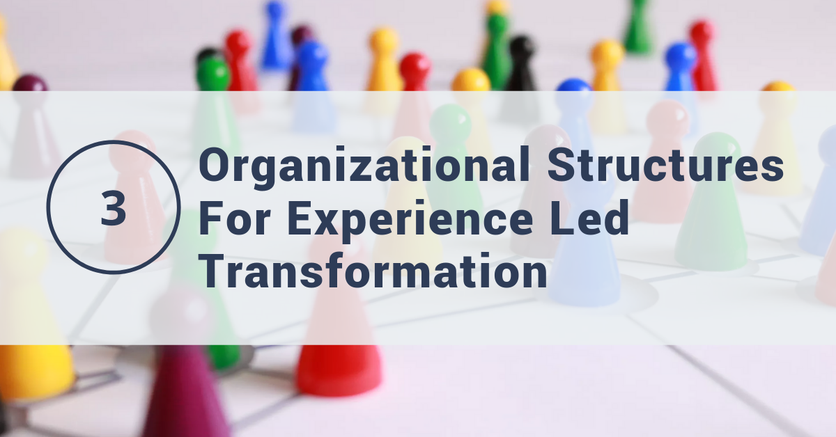 3 Organizational Structures to Consider for Experience-Led Enterprises