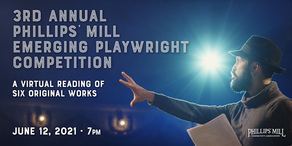 3rd Annual Phillips' Mill Emerging Playwright Competition - A virtual reading of six original works. - June 12, 2021