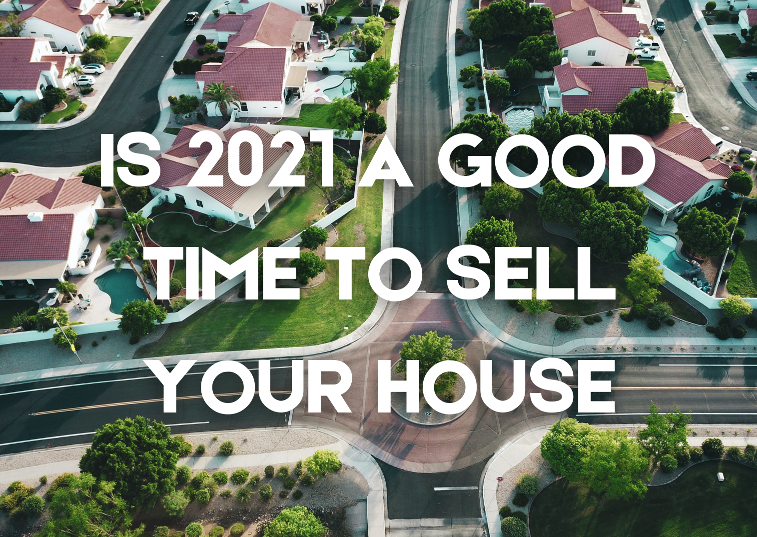 """An image of a suburban community with the title """"is 2021 the right time to sell your house"""""""