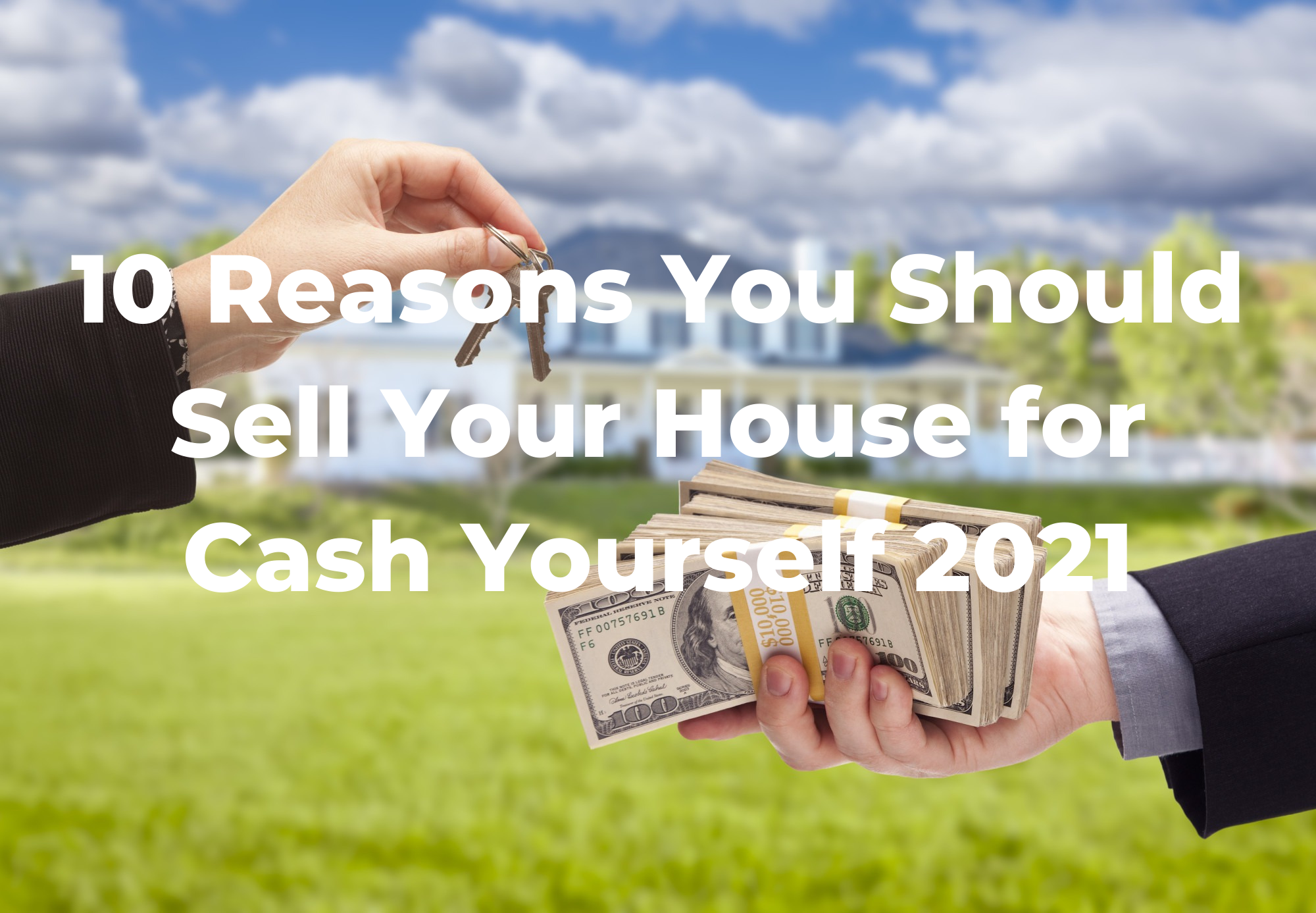 """The background shows a home owner exchanging their keys for cash, with a header that reads """"10 Reasons You Should Sell Your House for Cash Yourself 2021"""""""