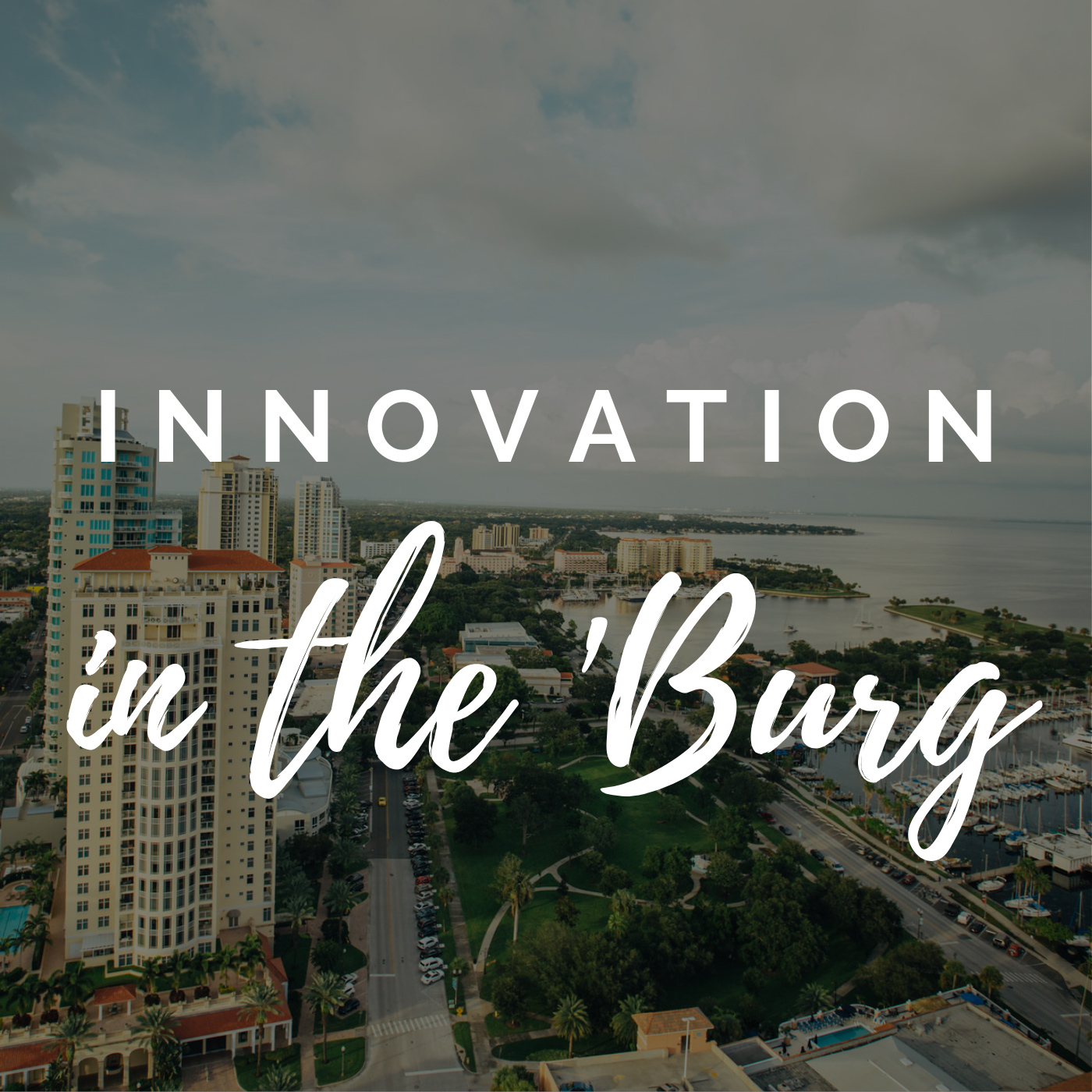 """""""Innovation in the 'Burg"""" logo on a photo of Downtown St. Pete"""
