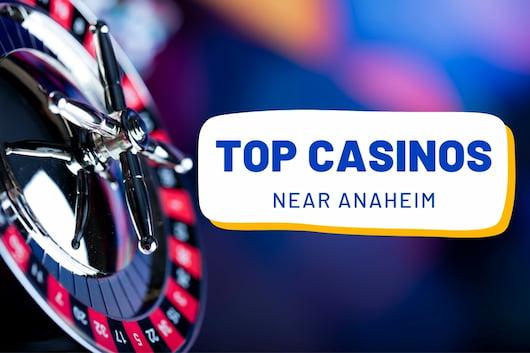 Top Casinos Near Anaheim - Casino Roulette