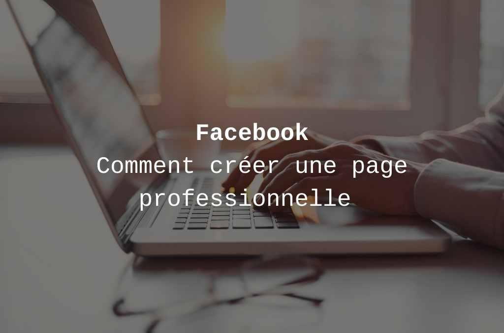 Créer une page Facebook professionnell