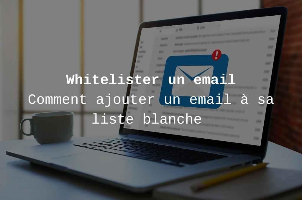 Comment ajouter un email à sa liste blanche