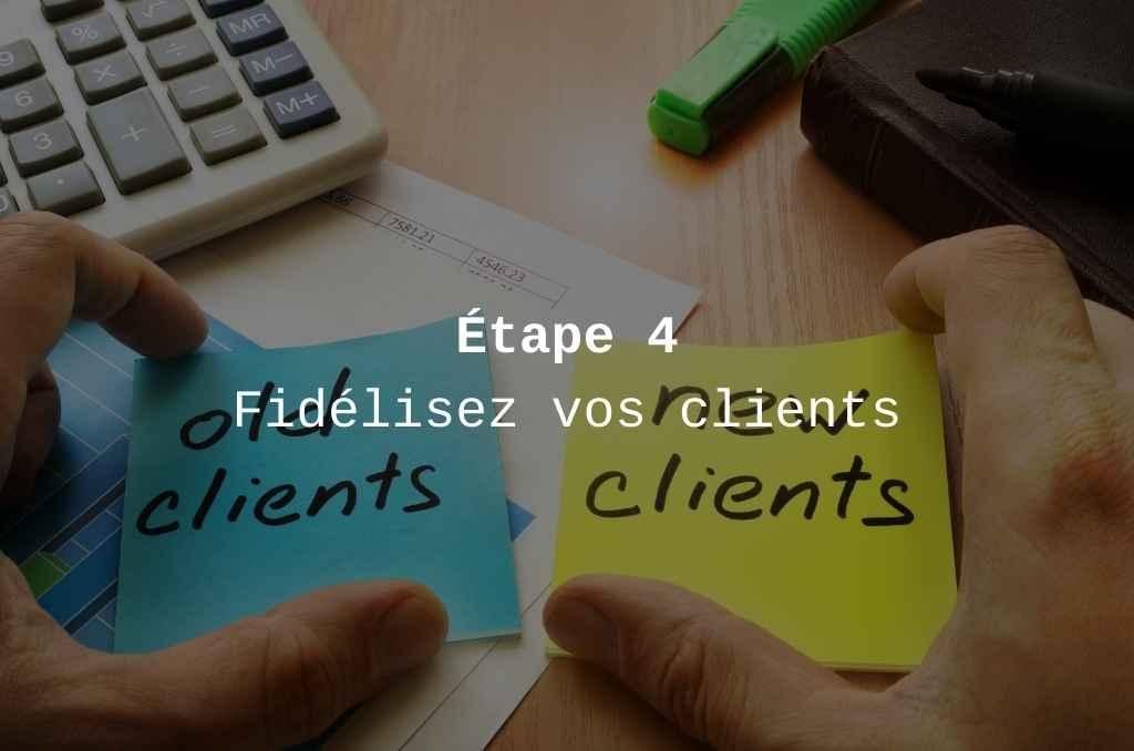 etape 4 fideliser ses clients