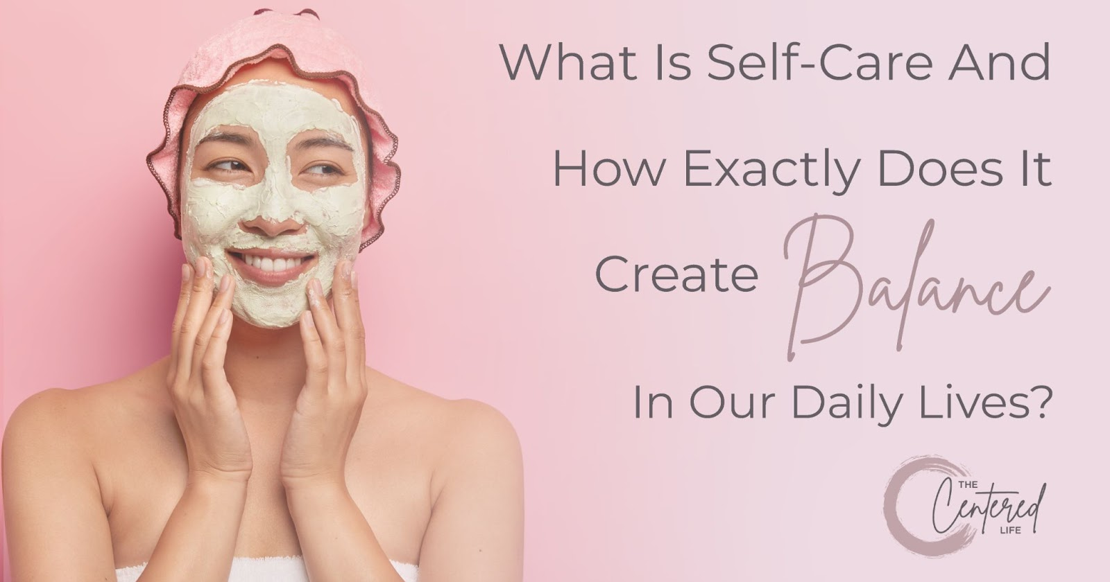 What is Self-Care and how exactly does it create BALANCE in our daily lives?