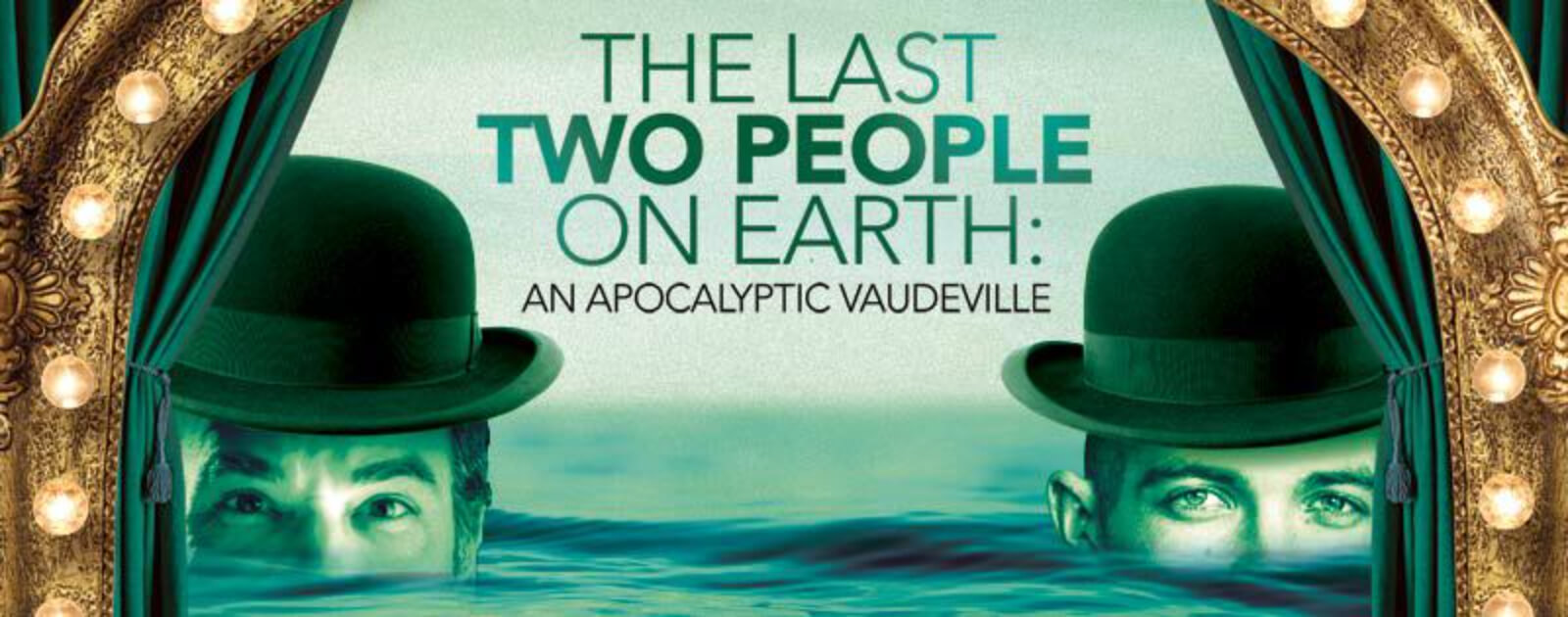 Logo of The Last Two People on Earth: An Apocalyptic Vaudeville. Mandy Patinkin and Taylor Mac are in water up to their noses. They both are wearing black derby hats.