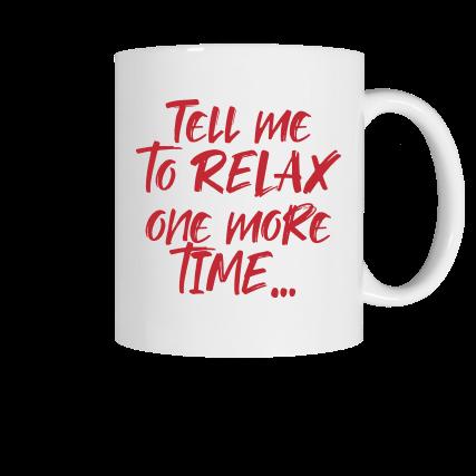 Tell me to relax one more time... Meredith Masony merch, a white ceramic mug