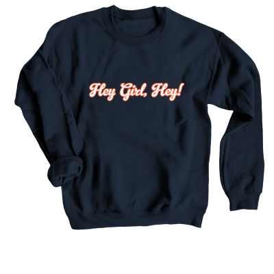 Hey girl, Hey! Meredith Masony merch, a navy crewneck sweatshirt
