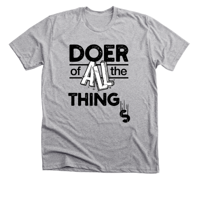 Doer of ALL the things, a heather grey tee