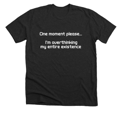 One moment please...I'm overthinking my entire existence Meredith Masony merch, a charcoal grey tee