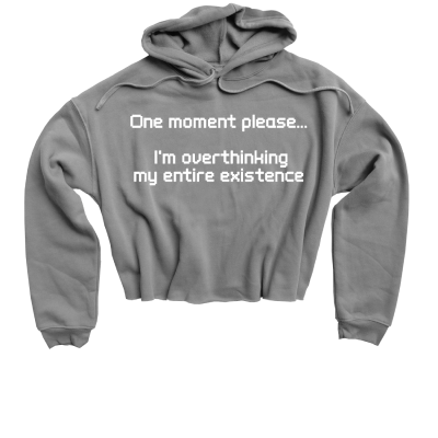 One moment please...I'm overthinking my entire existence Meredith Masony merch, a storm grey cropped hoodie