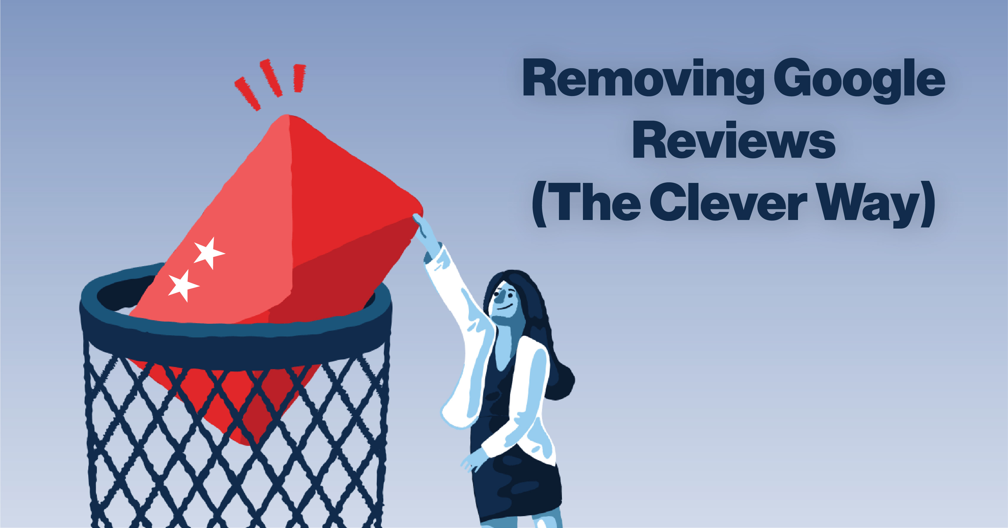How To Remove Google Reviews For Your Business (The Clever Way)