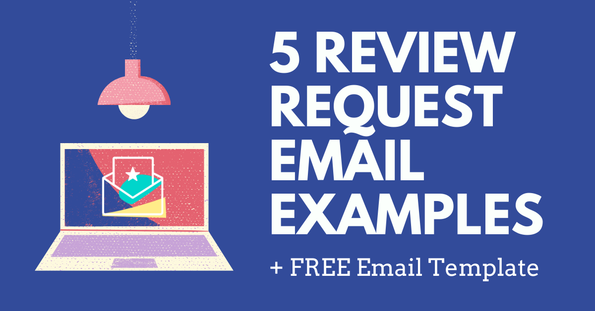 5 Awesome Review Request Email Examples (+ A FREE  Template)