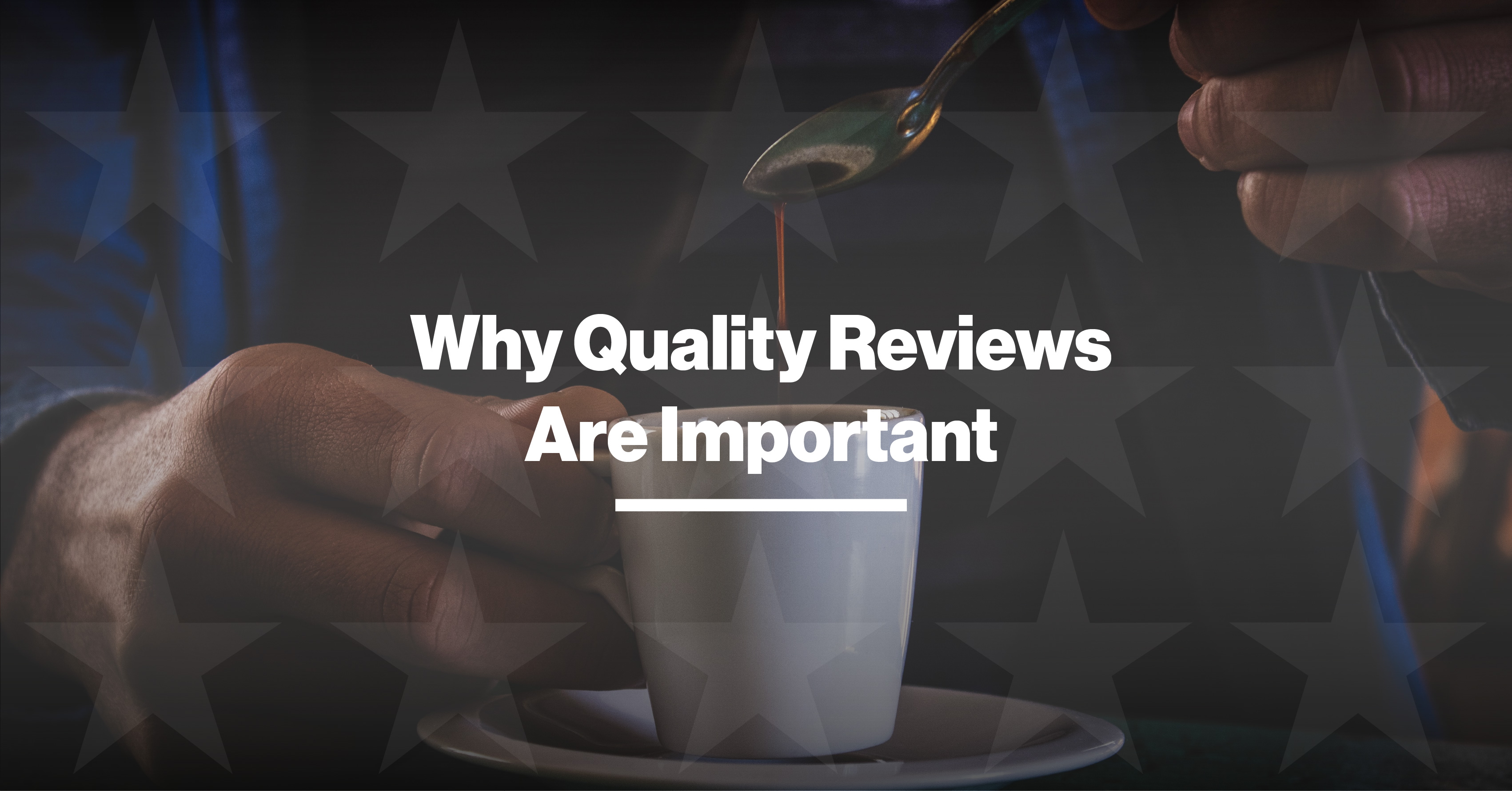 Why Quality Reviews Are Important To Your Customers