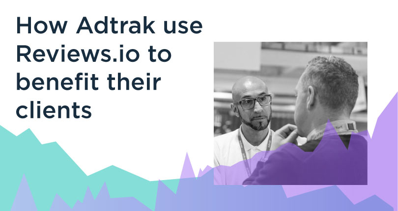 How Adtrak Use REVIEWS.io To Enhance Their Clients' Results