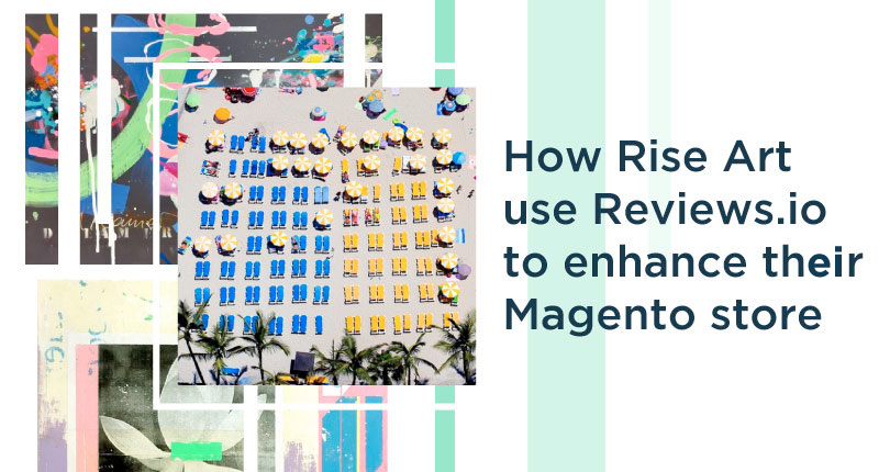 How Rise Art Use The Reviews.io Magento Integration To Build A Loyal Customer Base
