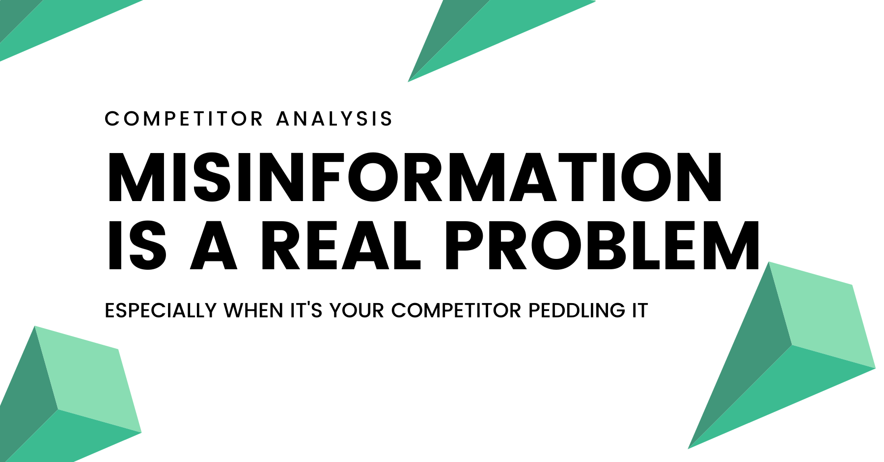 Misinformation is a real problem, especially when it's your competitor peddling it.