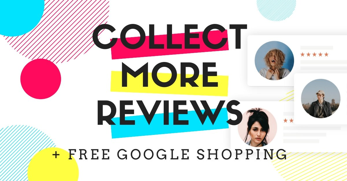 How To Make The Most Of Collecting Reviews & Google's Free Shopping