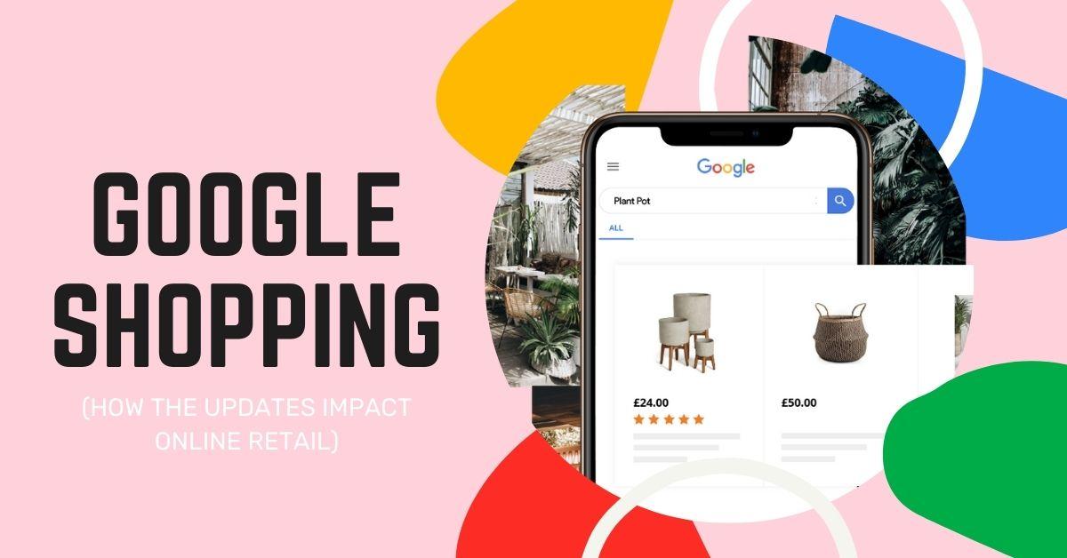 How Google Shopping Updates Impact Online Retail