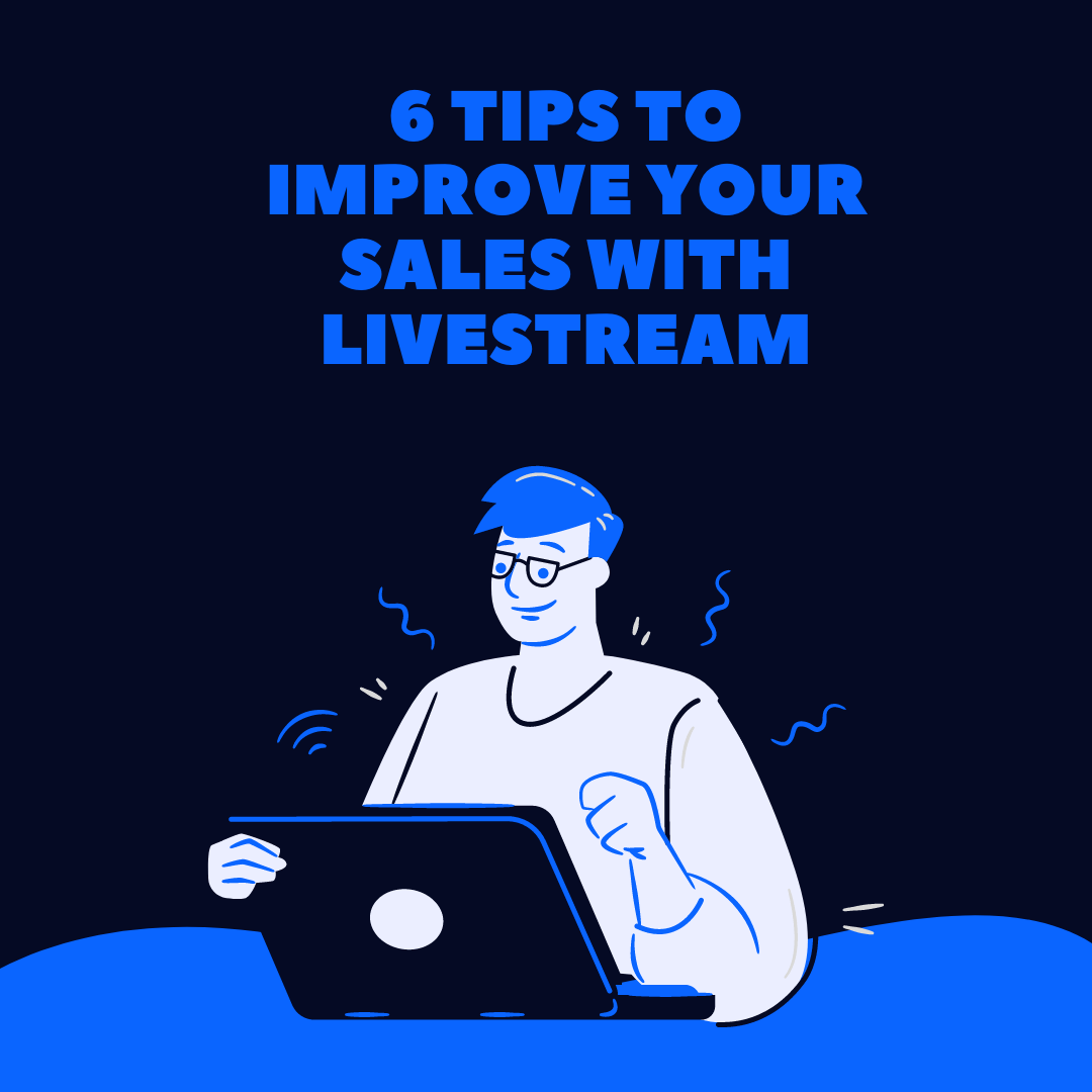 6 Tips to Improve Your Sales with Livestream