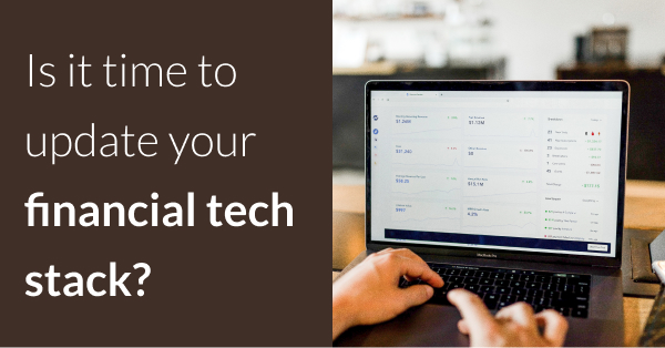 Is it time to update your financial tech stack?