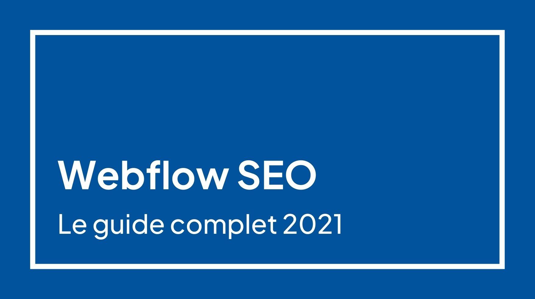 Webflow SEO | Le guide Ultime