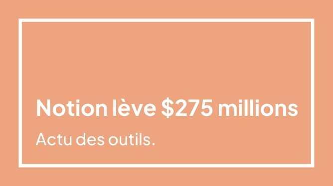 Notion atteint une valorisation de 10 milliards de dollars et lève 275 millions