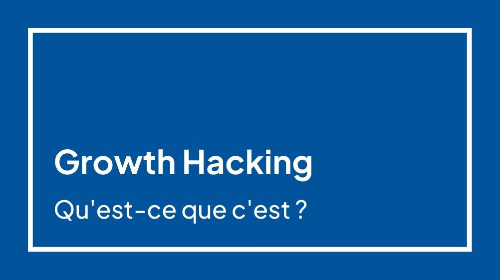 Growth Hacking : Qu'est-ce que c'est et comment est-ce que ça fonctionne ?