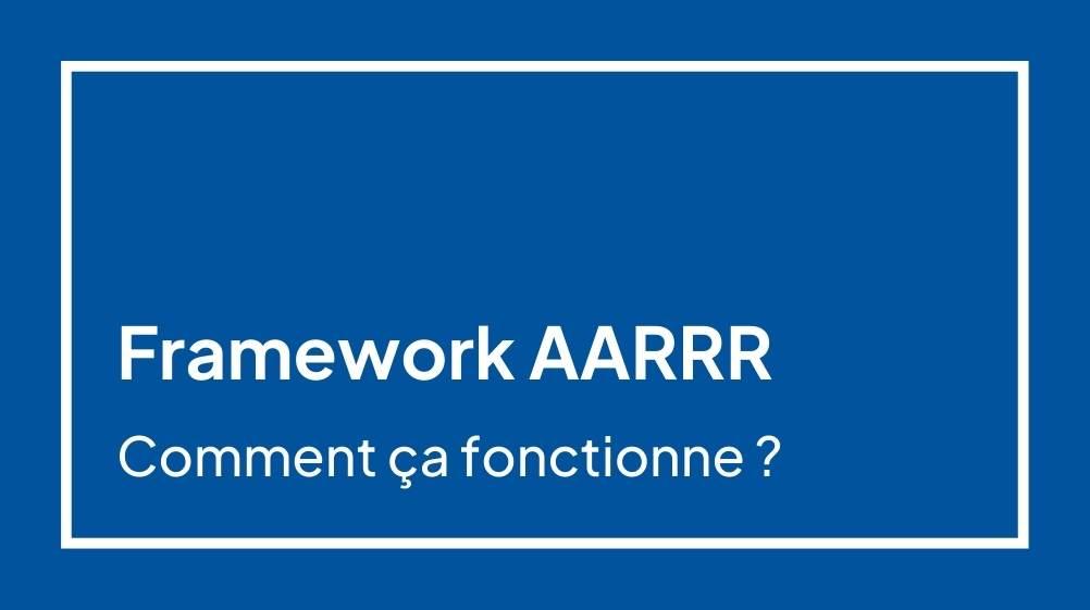 AARRR framework, qu'est-ce que c'est ?