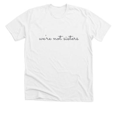 We're not sisters Allie and Sam merch, a premium white Unisex Tee