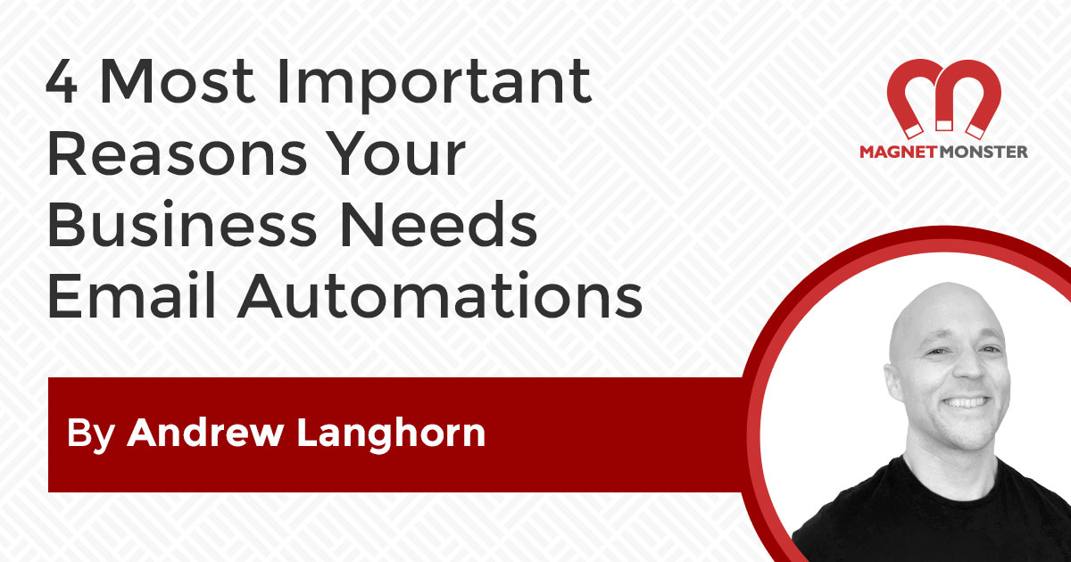 4 Most Important Reasons Your Business Needs Email Automations