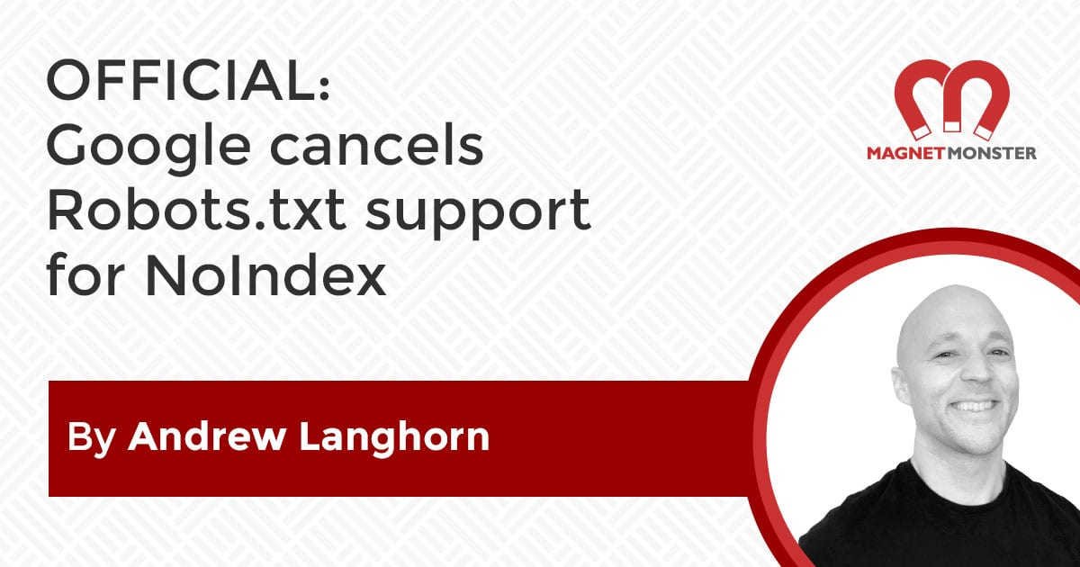OFFICIAL: Google Cancels Support For NoIndex Directive In Robots.txt
