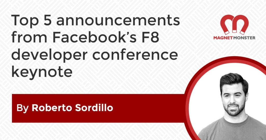 Top 5 announcements from Facebook's F8 developer conference keynote